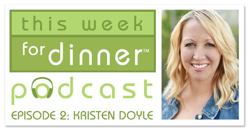 This Week for Dinner Podcast Episode 002: Kristen Doyle shares a family recipe and a great kitchen tip!