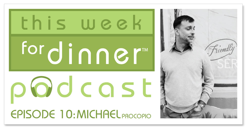 This Week for Dinner Podcast #10: A Discussion with Food Writer Michael Procopio