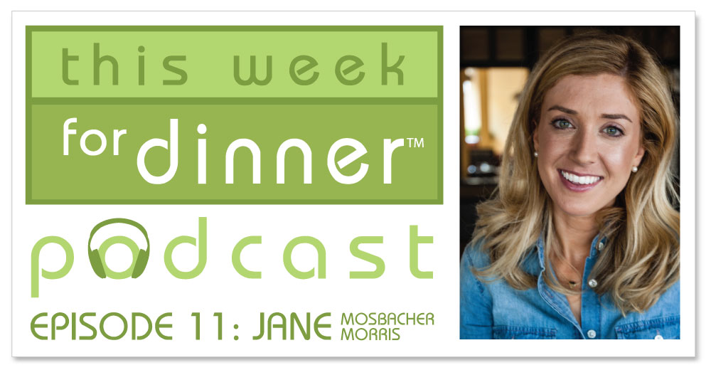 This Week for Dinner Podcast #11: CEO Jane Mosbacher Morris