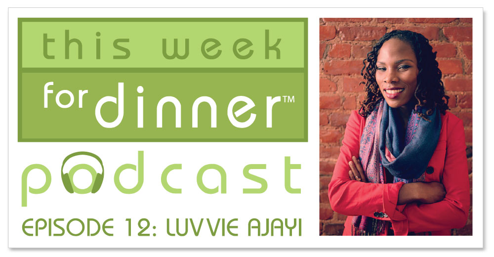 This Week for Dinner Podcast #12: Writer and Activist Luvvie Ajayi