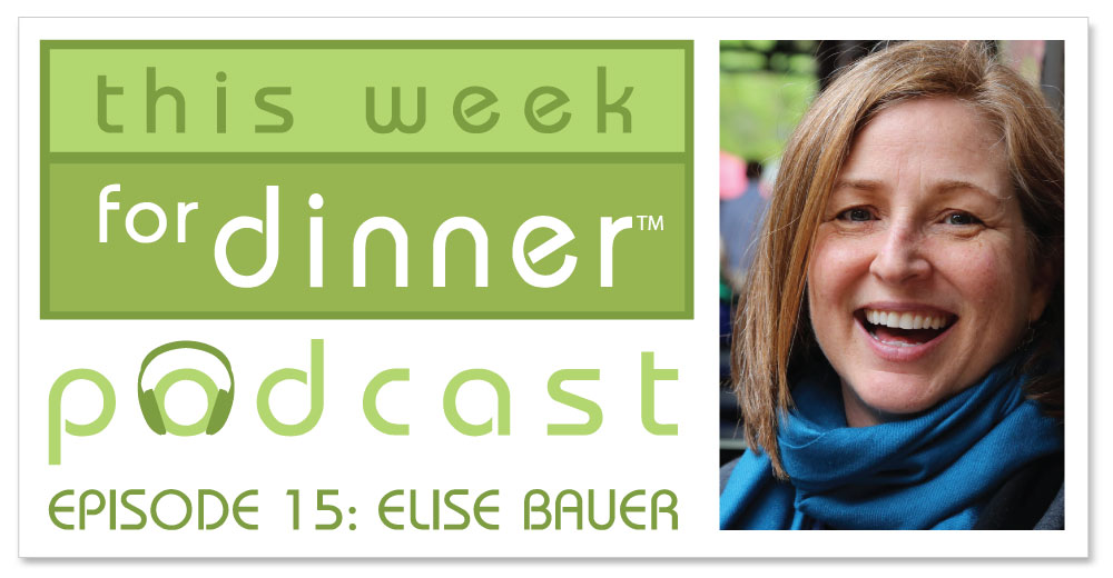This Week for Dinner Podcast #15: Elise Bauer of Simply Recipes