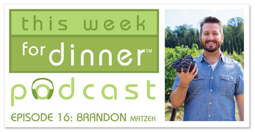 This Week for Dinner Podcast #16: Food Blogger Brandon Matzek