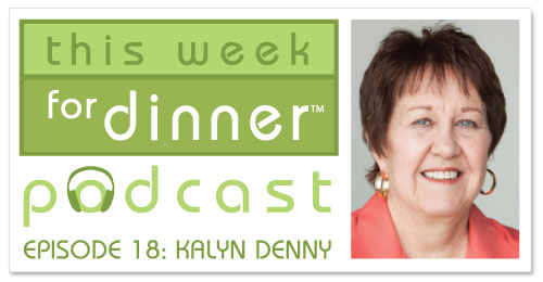 This Week for Dinner Podcast #18: Kalyn Denny from the food blog Kalyn's Kitchen