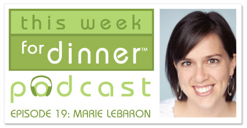 This Week for Dinner Podcast Episode #19: Marie LeBaron from the website Make and Takes
