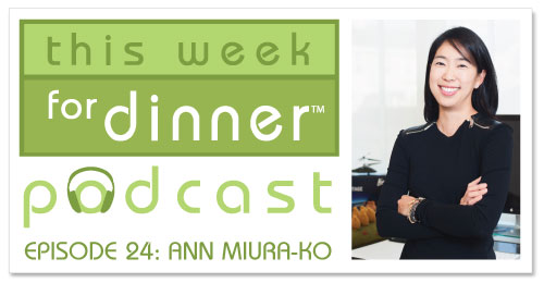 This Week for Dinner Podcast Episode #24: Silicon Valley Venture Capitalist Ann Miura-Ko