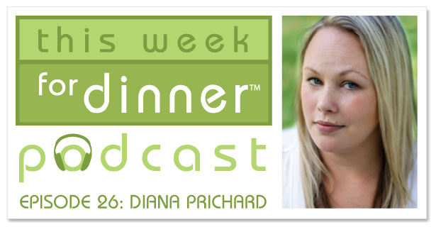 This Week for Dinner Podcast #26: Farmer and Author Diana Prichard