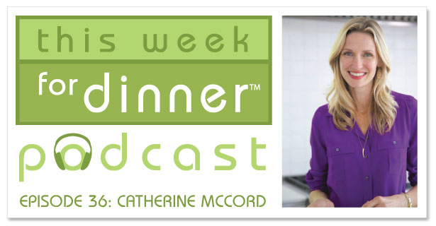 This Week for Dinner Podcast #36: Weelicious and One Potato's Catherine McCord