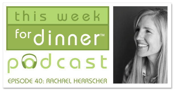 This Week for Dinner Podcast #40: Interview with Today's Mama CEO Rachael Herrscher + A Great Taco Tip!