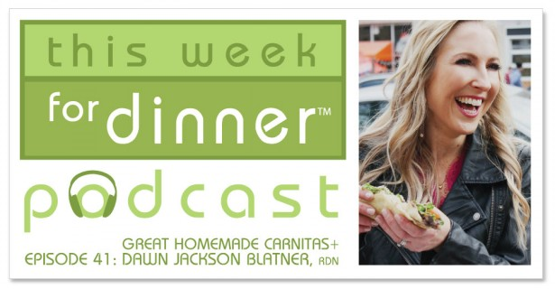 "This Week for Dinner Podcast #41: Easy and Delicious Homemade Carnitas + an Interview with Dawn Jackson Blatner, RDN, dietician for the Chicago Cubs and winner of ABC's ""My Diet is Better Than Yours"""