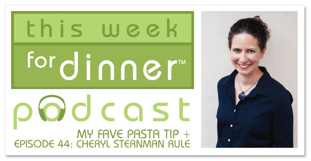 This Week for Dinner Podcast #44: Cookbook Author and Yogurt Expert Cheryl Sternman Rule + My Favorite Pasta Tip and Recipe