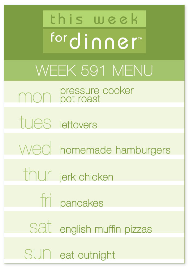 Week 591 Weekly Menu from This Week for Dinner including Pressure Cooker Pot Roast, Jerk Chicken and More