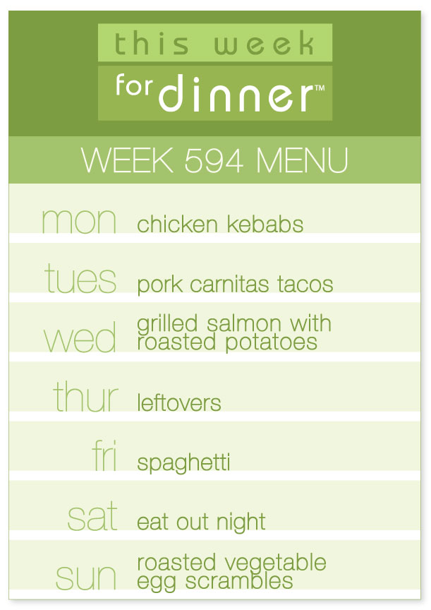 Week 594 Weekly Dinner Menu: Monday - Kebabs; Tuesday - Carnitas Tacos; Wednesday - Grilled Salmon; Thursday - Leftovers; Friday - Spaghetti; Saturday - Eat Out; Sunday - Veggie Egg Scrambles