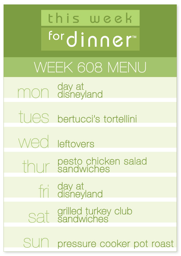 Week 608 Weekly Dinner Menu: Monday Disneyland; Tuesday Tortellini; Wednesday Leftovers; Thursday Pesto Chicken Salad; Friday Disneyland; Saturday Club Sandwiches; Sunday Pot Roast