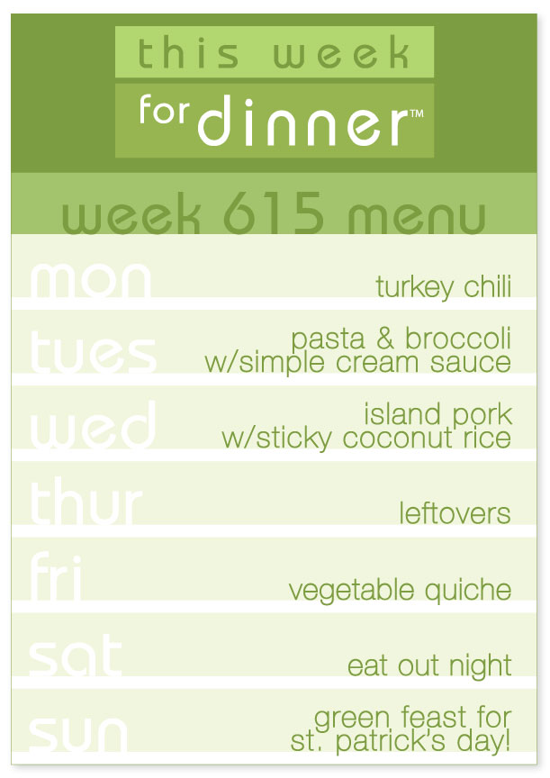 Week 615 Weekly Dinner Menu, including turkey chili, pasta with cream sauce, island pork, vegetable quiche and green feast for st. patrick's day