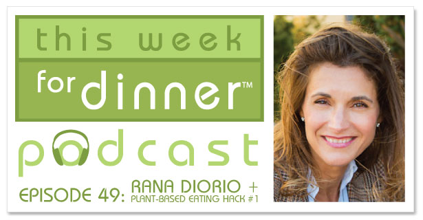 This Week for Dinner Podcast Header for Episode #49 Interview with Rana DiOrio