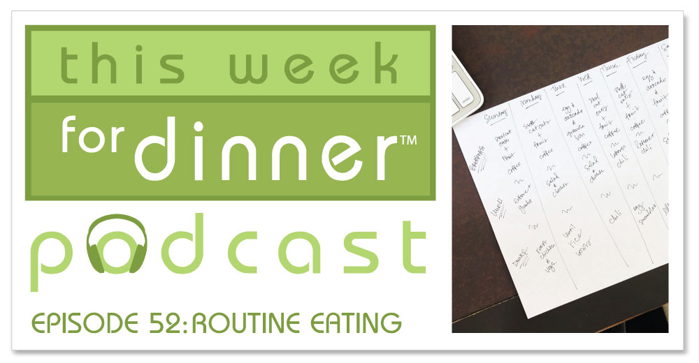 Header for Episode 52 of the This Week for Dinner Podcast - Routine Eating