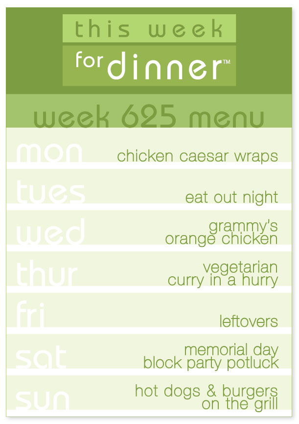 Week 625 Weekly Dinner Menu: Monday - chicken caesar wraps; Tuesday - eat out; Wednesday - Grammy's orange chicken; Thursday - vegetarian curry in a hurry; Friday - leftovers; Saturday - Memorial Day Potluck; Sunday - hot dogs and hamburgers