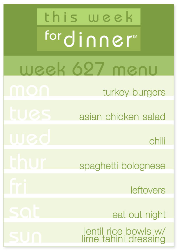 Week 627 Weekly Dinner Menu: Monday - Turkey Burgers; Tuesday - Asian Chicken Salad; Wednesday - Chili; Thursday - Spaghetti Bolognese; Friday - Leftovers; Saturday - Eat out; Sunday - Lentil Rice Bowls with Lime Tahini Dressing