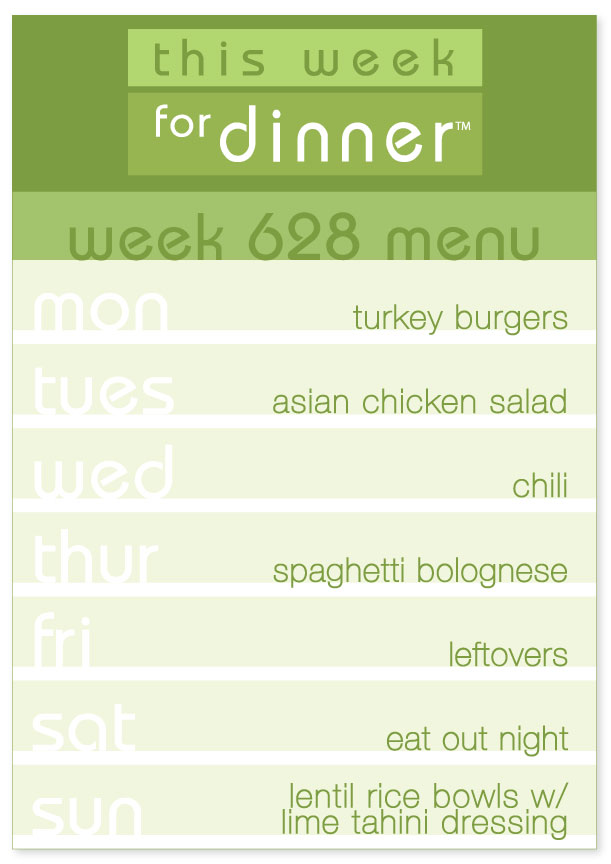 Week 628 Weekly Dinner Menu: Monday - Turkey Burgers; Tuesday - Asian Chicken Salad; Wednesday - Chili; Thursday - Spaghetti Bolognese; Friday - Leftovers; Saturday - Eat out; Sunday - Lentil Rice Bowls with Lime Tahini Dressing