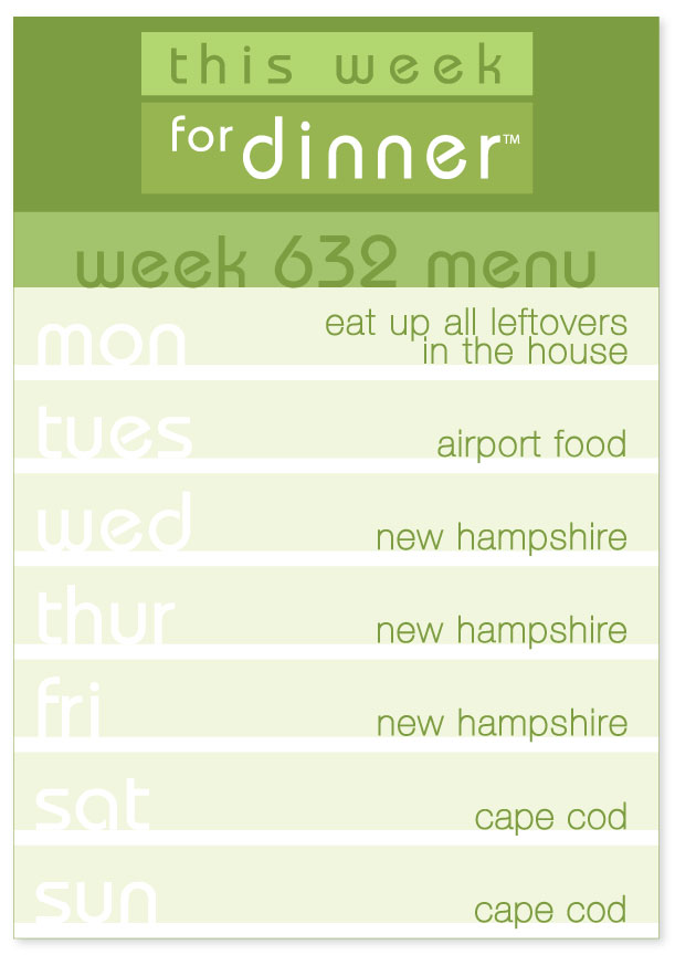 Week 632 Weekly Dinner Menu: Traveling through New Hampshire and Cape Cod this week, all food is to be determined!