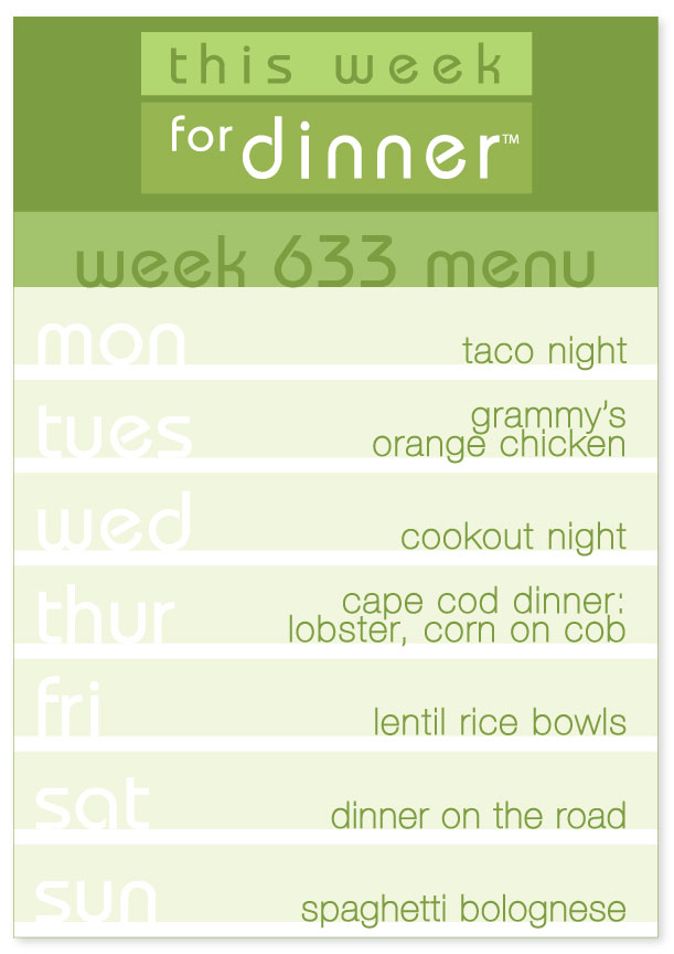 Week 633 Weekly Dinner Menu: Monday - Taco Night; Tuesday - Grammy's Orange Chicken; Wednesday - Cookout Night; Thursday - Lobster; Friday - Lentil Rice Bowls; Saturday - Dinner on the Road; Sunday - Spaghetti Bolognese
