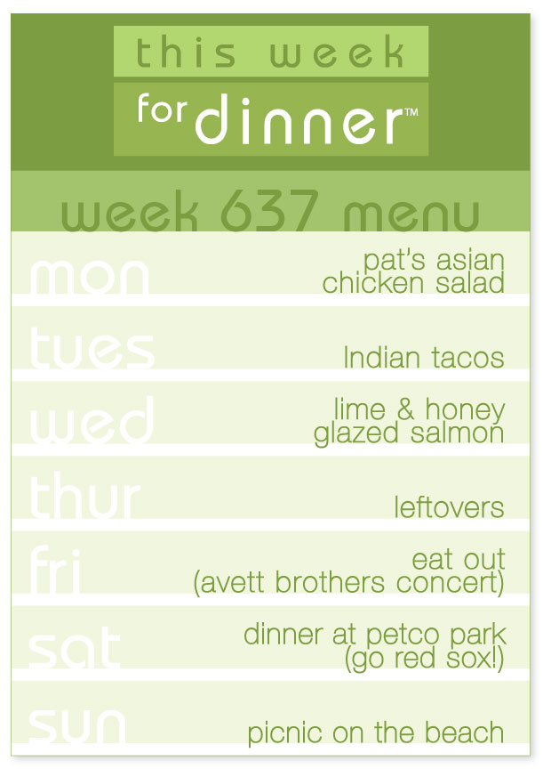 Week 637 Weekly Menu: Monday - Asian Chicken Salad; Tuesday - Indian Tacos; Wednesday - Salmon; Thursday - Leftovers; Friday - Eat Out; Saturday - Petco Park; Sunday - Picnic on the Beach
