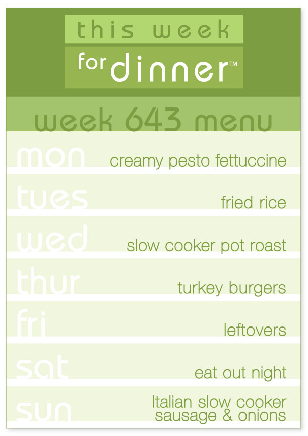Week 643 Weekly Dinner Menu: Monday - Creamy Pesto Fettuccine; Tuesday - Fried Rice; Wednesday - Slow Cooker Pot Roast; Thursday - Turkey Burgers; Friday - Leftovers; Saturday - Eat Out Night; Sunday - Italian Slow Cooker Sausage & Onions