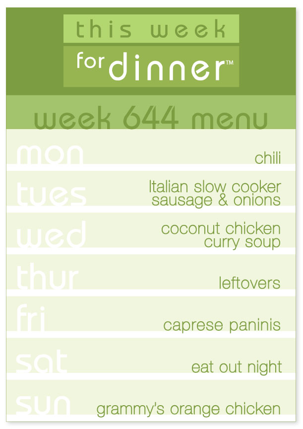 Week 644 Weekly Dinner Menu: Monday - Chili; Tuesday - Slow Cooker Sausage & Onions; Wednesday - Coconut Chicken Curry Soup; Thursday - Leftovers; Friday - Caprese Paninis; Saturday - Eat Out; Sunday - Grammy's Orange Chicken