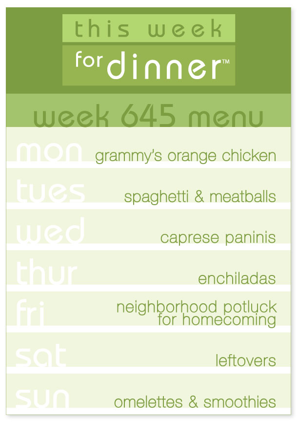 Week 645 Weekly Dinner Menu: Monday - Orange Chicken; Tuesday - Spaghetti & Meatballs; Wednesday - Caprese Paninis; Thursday - Enchiladas; Friday - Potluck; Saturday - Leftovers; Sunday - Omelettes