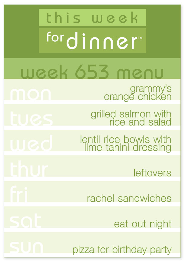 Week 653 Weekly Dinner Menu: Monday - Orange Chicken; Tuesday - Salmon; Wednesday - Lentil Rice Bowls; Thursday - Leftovers; Friday - Rachel Sandwiches; Saturday - Eat out; Sunday - Pizza