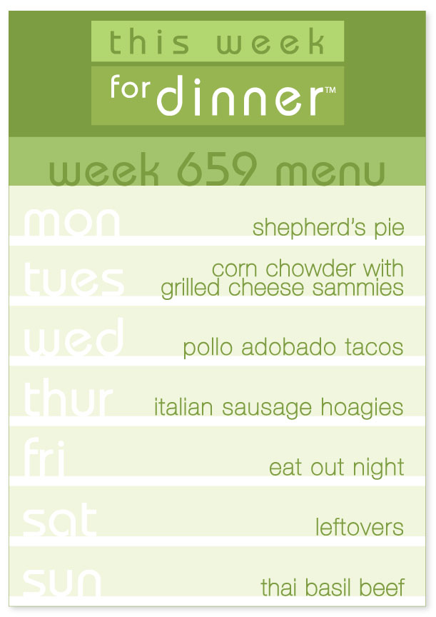 Week 659 Weekly Dinner Menu: Monday - Shepherd's Pie; Tuesday - Corn Chowder; Wednesday - Pollo Adobado Tacos; Thursday - Sausage Hoagies; Friday - Eat out; Saturday - Leftovers; Sunday - Thai Basil Beef