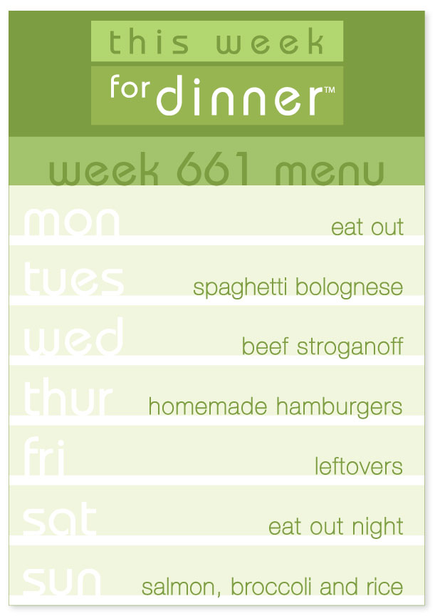 Week 661 Weekly Dinner Menu: Monday - eat out; Tuesday - Spaghetti Bolognese; Wednesday - Beef Stroganoff; Thursday - Homemade Hamburgers; Friday - Leftovers; Saturday - Eat out; Sunday - Salmon