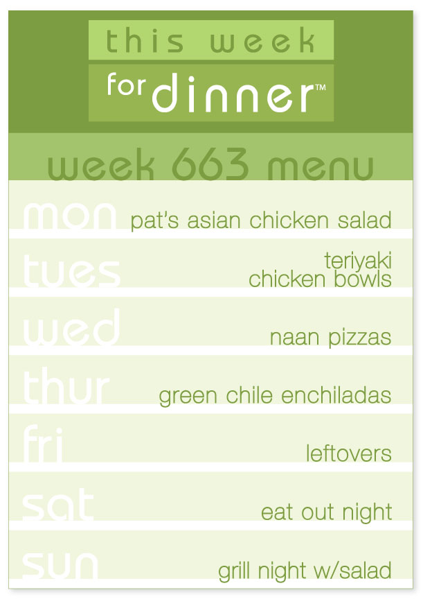 Week 663 Weekly Menu: Asian Chicken Salad; Tuesday - Teriyaki Chicken Bowls; Wednesday - Naan Pizzas; Thursday - Enchiladas; Friday - Leftovers; Saturday - Eat out; Sunday - Grill Night