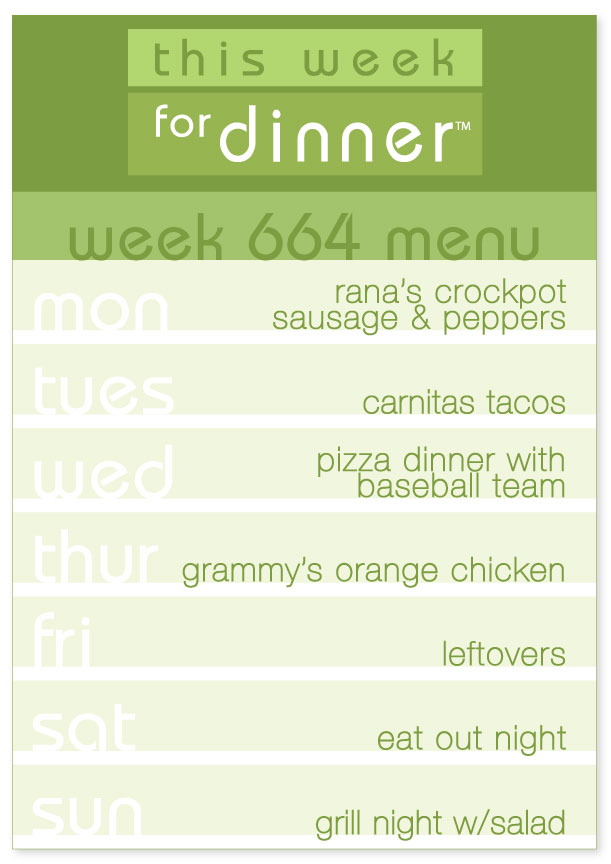 Week 664 Weekly Dinner Menu: Monday - Crockpot Sausage & Peppers; Tuesday - Carnitas Tacos; Wednesday - Pizza Night; Thursday - Grammy's Orange Chicken; Friday - Leftovers; Saturday - Eat out; Sunday - Grill Night with Salad