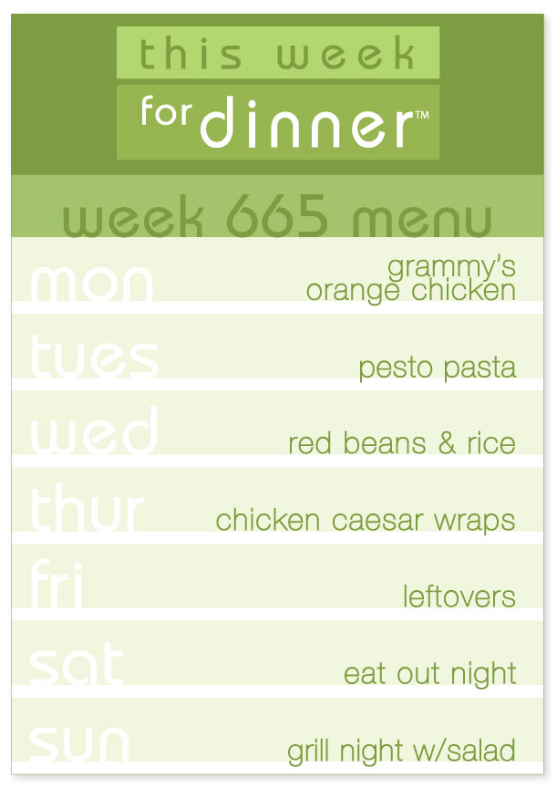 Week 665 Weekly Dinner Menu: Monday - Orange Chicken; Tuesday - Pesto Pasta; Wednesday - Red beans & rice; Thursday - Chicken Caesar Wraps; Friday - Leftovers; Saturday - Eat out; Sunday - Grill night