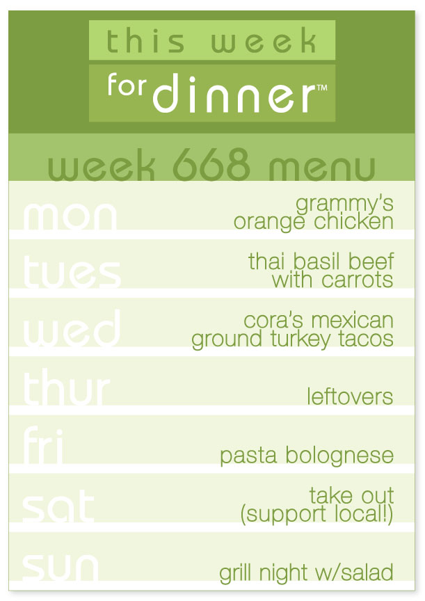 Week 668 Weekly Dinner Menu: Monday - Orange Chicken; Tuesday - Thai Basil Beef; Wednesday - Tacos; Thursday - Leftovers; Friday - Pasta Bolognese; Saturday - Take out; Sunday - Grill Night