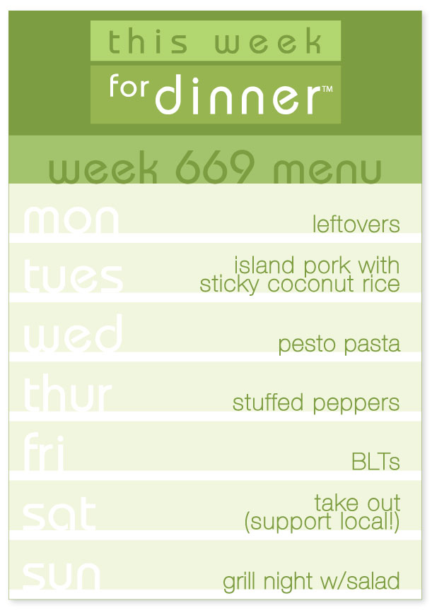 Week 669 Weekly Menu: Monday - Leftovers; Tuesday - Island Pork; Wednesday: Pesto Pasta; Thursday - Stuffed Peppers; Friday - BLTs; Saturday - Takeout local!; Sunday - Grill Night
