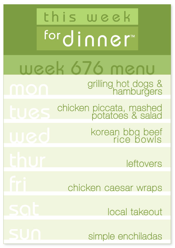 Week 676 Weekly Menu: Monday - Memorial Day Cookout; Tuesday - Chicken Piccata; Wednesday - Korean BBQ Beef Bowls; Thursday - Leftovers; Friday - Chicken Caesar Wraps; Saturday - Local Takeout; Sunday - Enchiladas