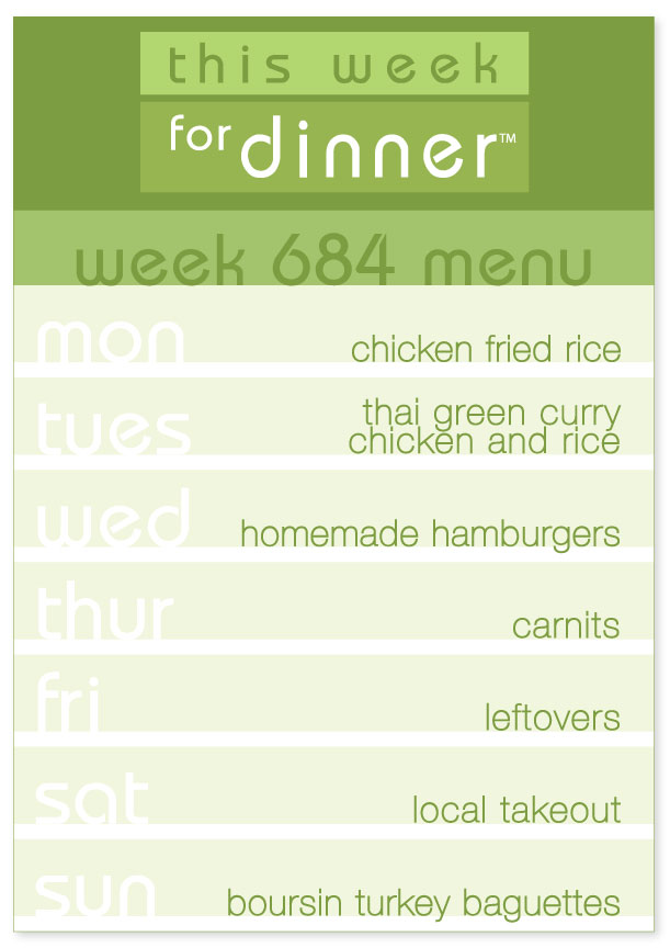 Week 684 Weekly Menu: Monday - Fried Rice; Tuesday - Thai Green Curry; Wednesday - Homemade Hamburgers; Thursday - Carnitas; Friday - Leftovers; Saturday - Local Takeout; Sunday - Turkey Boursin Baguettes