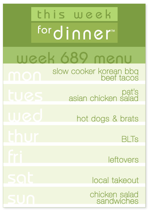 Week 689 Weekly Menu - Monday: korean bbq tacos; Tuesday - asian chicken salad; Wednesday - hot dogs & brats; Thursday - BLTs; Friday - Leftovers; Saturday - Local Takeout; Sunday - Chicken Salad Sandwiches